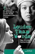 Louder Than Words: the First Collection : The First Collection : Three True Stories of Ordinary Girls with Extraordinary Lives - Chelsey Shannon
