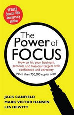 The Power of Focus : How to Hit Your Business, Personal and Financial Targets with Absolute Confidence and Certainty - Jack Canfield