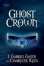 Ghost Crown : The Tracks, Book Two - J. Gabriel Gates