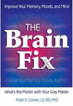The Brain Fix : Improve Your Memory, Moods, and Mind : What's the Matter with Your Gray Matter - Ralph E. Carson