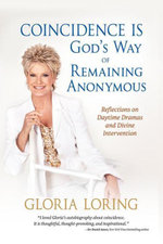 Coincidence Is God's Way of Remaining Anonymous : Reflections on Daytime Dramas and Divine Intervention - Gloria Loring