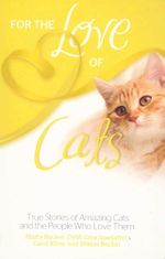 For the Love of Cats : True Stories of Amazing Cats and the People Who Love Them - Marty Becker