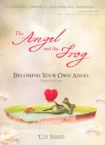 The Angel and the Frog : Becoming Your Own Angel - 3rd Edition - Leo Booth