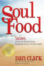 Soul Food : Stories to Keep You Mentally Strong, Emotionally Awake, & Ethically Straight - Dan Clark
