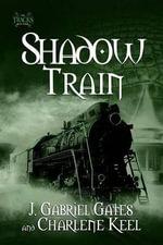 Shadow Train : The Tracks, Book Three - J. Gabriel Gates