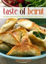 The Taste of Beirut : 175+ Delicious Lebanese Recipes from Classics to Contemporary to Mezzes and More - Joumana Accad