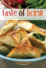 Taste of Beirut : 175+ Delicious Lebanese Recipes from Classics to Contemporary to Mezzes and More - Joumana Accad