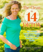 The Clean in 14 Days Detox : Melt Fat, Flush Toxins, and Re-Energize Your Body and Life - Melissa Costello