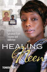 Healing Neen : One Woman's Path to Salvation from Trauma and Addiction - Tonier Cain