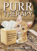 Purr Therapy : What Timmy & Marina Taught Me About Life, Love and Loss - PhD, Kathy McCoy