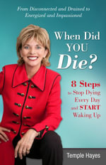 When Did You Die? : 8 Steps to Stop Dying Every Day and Start Waking Up - Temple Hayes