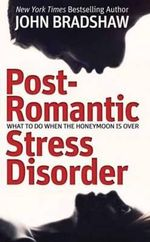 Post-Romantic Stress Disorder : What to Do When the Honeymoon is Over - John Bradshaw