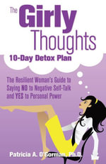 The Girly Thoughts 10-Day Detox Plan : The Resilient Woman¹s Guide to Saying NO to Negative Self-Talk and YES to Personal Power - Patricia Ph.D.