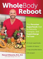 Whole Body Reboot : The Peruvian Superfoods Diet to Detoxify, Energize, and Supercharge Fat Loss - Manuel Villacorta