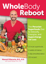 Whole Body Reboot : The Peruvian Superfoods Diet to Detoxify, Energize, and Supercharge Fat Loss - MS, RD, Manuel Villacorta