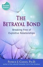 The Betrayal Bond : Breaking Free of Exploitive Relationships - Patrick J. Carnes