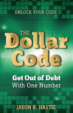The Dollar Code : Get Out of Debt with One Number - Jason Hastie