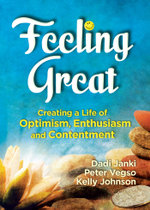 Feeling Great : Creating a Life of Optimism, Enthusiasm and Contentment - Peter Vegso