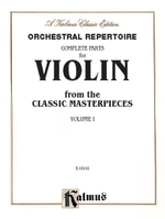 Orchestral Repertoire Complete Parts for Violin from the Classic Masterpieces, Vol 1 : Kalmus Edition