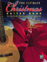 The Ultimate Christmas Guitar Book : 100 of the World's Most Popular Christmas Favorites