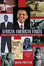 African American Firsts : Famous, Little-known and Unsung Triumphs of Blacks in America - Joan Potter