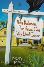 Three Bedrooms, Two Baths, One Very Dead Corpse : Amanda Thorne Mysteries - Dr. David James