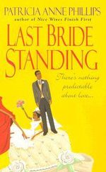 Last Bride Standing : There's Nothing Predictable About Love... - Patricia Anne Phillips