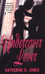 Undercover Lover : The Most Dangerous Desires are Kept Under Wraps... - Katherine D. Jones