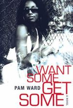 Want Some, Get Some - Pam Ward