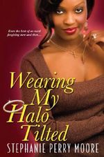 Wearing My Halo Tilted - Stephanie Perry Moore