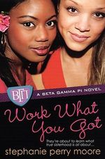 Work What You Got : A Beta Gamma PI Novel - Stephanie Perry Moore