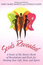 Souls Revealed : A Souls of My Sisters Book of Revelations and Tools for Healing Your Life, Soul, and Spirit - Dawn Marie Daniels