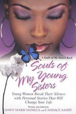 Souls of My Young Sisters : Young Women Break Their Silence with Personal Stories That Will Change Your Life - Dawn Marie Daniels