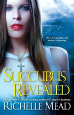 Succubus Revealed : 000439426 - Richelle Mead