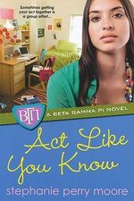 Act Like You Know : A Beta Gamma Pi Novel - Stephanie Perry Moore