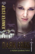 Dark Frost : A Mythos Academy Novel - Jennifer Estep