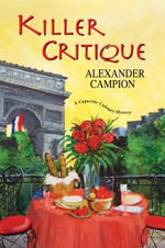 Killer Critique : A Capucine Culinary Mystery - Alexander Campion