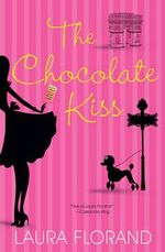 The Chocolate Kiss : The Amour Et Chocolat Series - Laura Florand