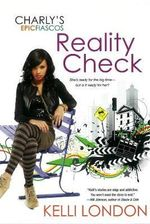 Reality Check : The Charly's Epic Fiascos Series - Kelli London