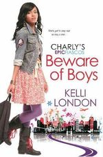 Beware of Boys : Charly's Epic Fiascos Series - Kelli London