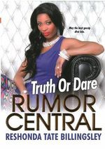 Truth or Dare : The Rumor Central Series - ReShonda Tate Billingsley