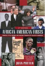African American Firsts : Famous, Little-Known, and Unsung Triumphs of Blacks in America - Joan Potter