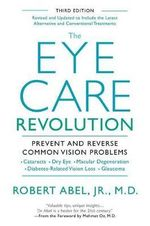 The Eye Care Revolution: : Prevent and Reverse Common Vision Problems, Revised and Updated - Robert Abel, Jr.