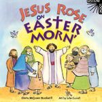 Jesus Rose on Easter Morn : Listen! Look! - Gloria McQueen Stockstill