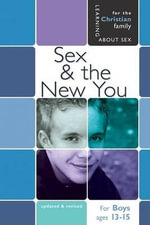 Sex and the New You : For Young Men Ages 13-15 - Rich Bimler