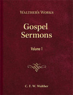 Gospel Sermons Volume One - C. F. W. Walther