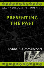 Presenting the Past : Archaeologist's Toolkit - Larry J. Zimmerman