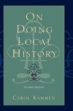 On Doing Local History : Reflections of What Local Historians - Carol Kammen