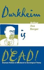 Durkheim is Dead! : Sherlock Holmes is Introduced to Social Theory - Arthur Asa Berger