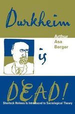Durkheim is Dead! : Sherlock Holmes is Introduced to Social Theory - Arthur Asa Berger